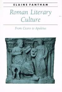ROMAN LITERARY CULTURE. From Cicero to Apuleius