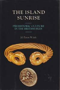 THE ISLAND SUNRISE Prehistoric Culture in the British Isles