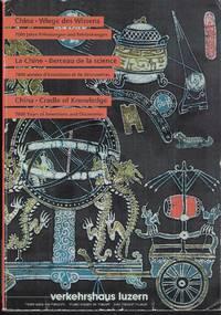 China - Wiege des Wissens. 7000 Jahre Erfindungen und Entdeckungen. La Chine - Berceau de la...
