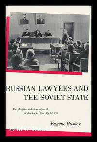 image of Russian Lawyers and the Soviet State : the Origins and Development of the Soviet Bar, 1917-1939