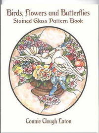 image of BIRDS, FLOWERS AND BUTTERFLIES: STAINED GLASS PATTERN BOOK.