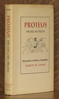 PROTEUS, HIS LIES, HIS TRUTH, DISCUSSIONS OF LITERARY TRANSLATION by Robert M. Adams - First edition - 1973 - from Andre Strong Bookseller (SKU: 18429)
