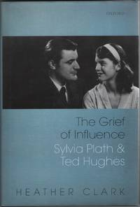 The Grief of Influence Sylvia Plath and Ted Hughes