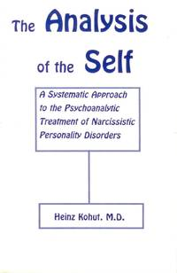 The Analysis of the Self: A Systematic Approach to the Psychoanalytic Treatment of Narcissistic Persoanlity Disorders