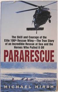 Pararescue: The Skill and Courage of the Elite 106th Rescue Wing - The True Story of an Incredible Rescue at Sea and the Heroes Who Pulled It Off by  Michael Hirsh - Paperback - 2001 - from SmarterRat Books (SKU: 13056)