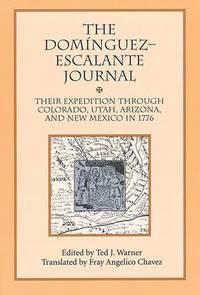 Dominguez Escalante Journal: Their Expedition Through Colorado Utah Az & N Mex 1776