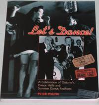 Let\'s Dance:  A Celebration of Ontario\'s Dance Halls and Summer Dance Pavilions