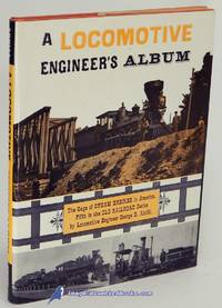 A Locomotive Engineer's Album: The Saga of Steam Engines in America, Fifth  in the Old...