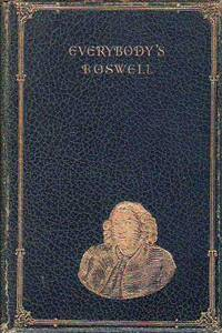 Everybody's Boswell Being the Life Of Samuel Johnson abridged from James Boswell's Complete Text and from The 'Tour to the Hebrides.'