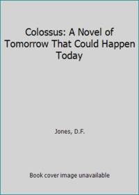 image of Colossus: A Novel of Tomorrow That Could Happen Today