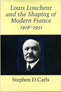 Louis Loucheur and the Shaping of Modern France 1916-1931.