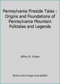 image of Pennsylvania Fireside Tales : Origins and Foundations of Pennsylvania Mountain Folktales and Legends