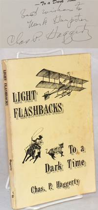 image of Light flashbacks; - to a dark time; a collection of sometimes humorous anecdotes about life in Wisconsin and easterm Montana in the early 1900's