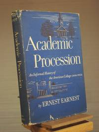 Academic Procession: An Informal History of the American College, 1636 - 1953