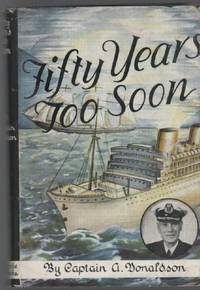 Fifty Years Too Soon. by  CAPTAIN A DONALDSON  - First edition  - from Time Booksellers (SKU: 70600)