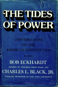 The Tides of Power: Conversations on the American Constitution Between Bob Eckhardt, Member of...