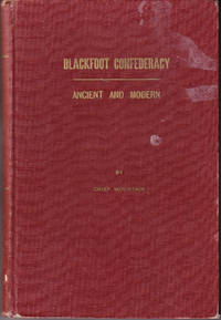 Blackfoot Confederacy Ancient and Modern (Kainai Chieftainship History, Evolution and Culture of the Blood Indians