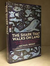 The Shark That Walks on Land... And Other Strange But True Tales of Mysterious Sea Creatures