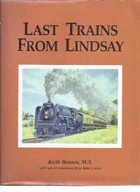 Last Trains from Lindsay by Keith Hansen -a Signed Copy ( Ontario Railroads / Railways )(inc. Midland, Campbellford, Uxbridge, Haliburton, Lakefield, Madoc, Maynooth, Picton, CPR Bobcaygeon Subdivisions; Track Diagrams, Maps, Aerial Photos, Line Profiles)