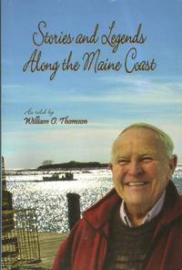 STORIES AND LEGENDS ALONG THE MAINE COAST by  William O Thomson - Paperback - Signed - 2007 - from The Avocado Pit and Biblio.com