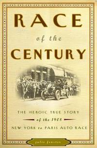 Race of the Century : The Heroic True Story of the 1908 New York-to-Paris Auto Race