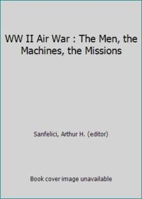 WW II Air War : The Men, the Machines, the Missions