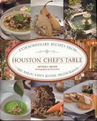 Houston Chef's Table: Extraordinary Recipes From The Bayou City's Iconic Restaurants