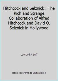image of Hitchcock and Selznick : The Rich and Strange Collaboration of Alfred Hitchcock and David O. Selznick in Hollywood