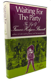 WAITING FOR THE PARTY The Life of Frances Hodgson Burnett, 1849-1924