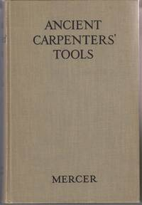 image of Ancient Carpenters' Tools:  Together with Lumbermen's, Joiners' and  Cabinet Makers' Tools in Use in the Eighteenth Century, Illustrated and  Explained