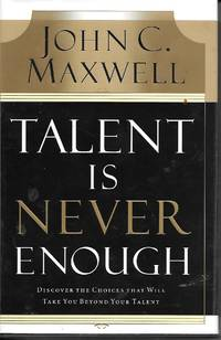 image of Talent Is Never Enough Discover the Choices That Will Take You Beyound  Your Talent