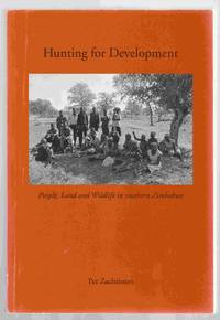 Hunting for Development People, Land and Wildlife in Southern Zimbabwe