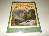 Gateway to the Hills: An Illustrated History of Rapid City