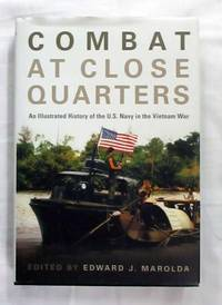 Combat at Close Quarters An Illustrated History of the U.S. Navy in the Vietnam War