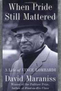 image of When Pride Still Mattered: A Life of Vince Lombardi