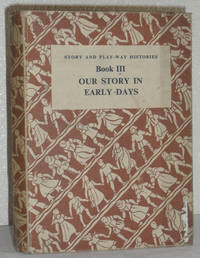 Our Story in Early Days - The Story and Play-Way Histories Book Three