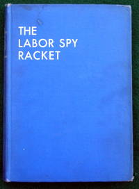 THE LABOR SPY RACKET by  Leo Huberman - First Edition - 1937 - from May Day Books (SKU: 04078)