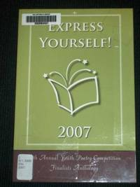Express Yourself! 2007 (11th Annual Youth Poetry Competition Finalists Anthology - Dallas Public Library)