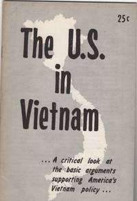 The U. S. in Vietnam:  A Critical Look At the Basic Arguments Supporting  America's Vietnam Policy by American Friends Service Committee - Paperback - from Sweet Beagle Books (SKU: 20957)