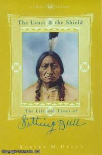 The Lance and the Shield: Life and Times of Sitting Bull by Robert M. Utley - Paperback - First Edition - 1998 - from Cosmo Books and Biblio.com