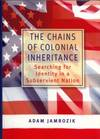 The Chains of Colonial Inheritance Searching for Identity in a Subservient Nation