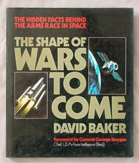 The Shape of Wars to Come: The Hidden Facts Behind the Arms Race in Space
