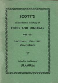 Scott's Introduction to the Study of Rocks and Minerals with Their Locations, Uses and Descriptions Including the Story of Uranium by  George W Scott - Paperback - Revised, Later Printing - 1965 - from Paperback Recycler and Biblio.com