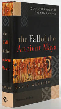 The Fall of the Ancient Maya Solving the Mystery of the Maya Collapse