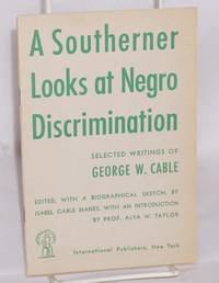 A southerner looks at Negro discrimination; selected writings of George W. Cable, edited, with a biographical sketch, by Isabel Cale Manes, with an introduction by Professor Alva W. Taylor