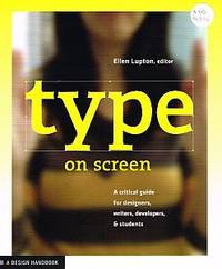 TYPE ON SCREEN. A Critical Guide for Designers, Writers, Developers, & Students by  Ellen (editor) LUPTON - Paperback - from Sainsburys Books Pty Ltd and Biblio.com