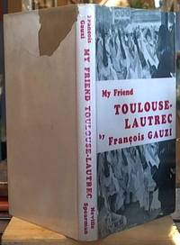 My Friend Toulouse-Lautrec by  François Gauzi - First Edition - 1957 - from Syber's Books ABN 15 100 960 047 and Biblio.com