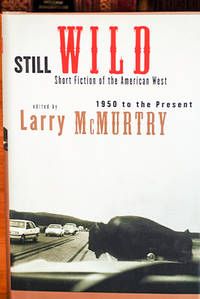 image of Still Wild: Short Fiction of the American West : 1950 to Present (Signed by 3 Authors)