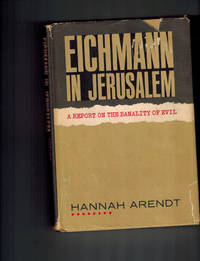 Eichmann in Jerusalem; A Report on the Banality of Evil