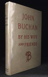 John Buchan by His Wife and Friends